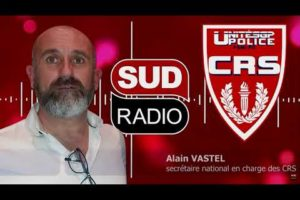 MANIFESTATIONS : Les CRS en 1ère ligne ! Alain VASTEL sur SUD RADIO